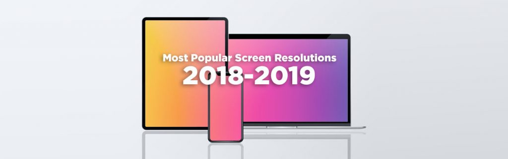 Most Popular Screen Resolutions 2018-2019
